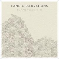Roman Roads IV-XI - Land Observations