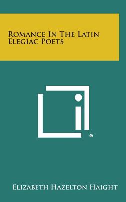 Romance in the Latin Elegiac Poets - Haight, Elizabeth Hazelton