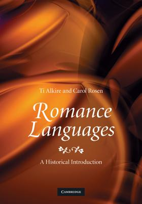 Romance Languages: A Historical Introduction - Alkire, Ti, and Rosen, Carol