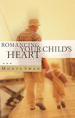 Romancing Your Child's Heart - Swan, Monte, and Biebel, David