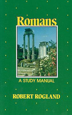 Romans (a Study Manual) - Rogland, Robert, and Rogland