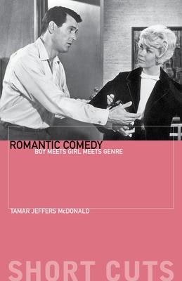 Romantic Comedy: Boy Meets Girl Meets Genre - McDonald, Tamar Jeffers, Professor