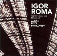 Romantic Pieces for Piano: Works by Alkan, Liszt, Prokofiev - Igor Roma (piano)