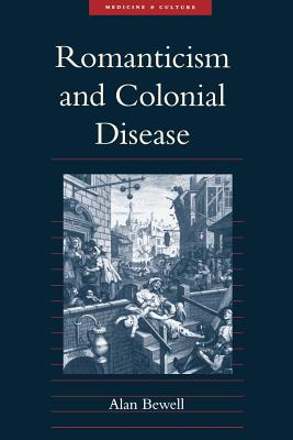 Romanticism and Colonial Disease - Bewell, Alan, Professor