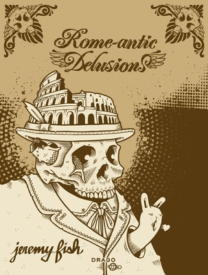 Rome-antic Delusions - Fish, Jeremy