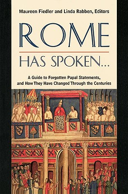 Rome Has Spoken . . .: A Guide to Forgotten Papal Statements, and How They Have Changed Through the Centuries - Fiedler, Maureen (Editor), and Rabben, Linda (Editor)