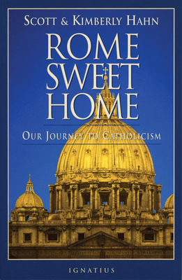 Rome Sweet Home: Our Journey to Catholicism - Hahn, Scott, PH.D., and Hahn, Kimberly