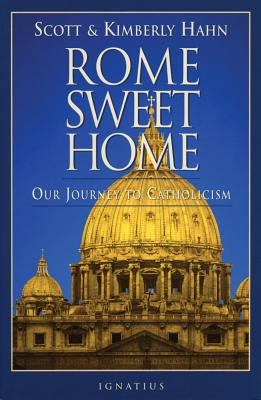 Rome Sweet Home: Our Journey to Catholicism - Hahn, Scott, and Hahn, Kimberly