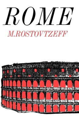 Rome - Rostovtzeff, Mikhail I, and Bickerman, Elias J (Editor), and Duff, J D (Translated by)
