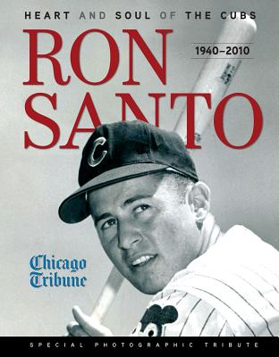 Ron Santo: Heart and Soul of the Cubs: 1940-2010 - Chicago Tribune (Creator)