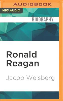 Ronald Reagan: The American Presidents Series: The 40th President, 1981-1989 - Weisberg, Jacob, and Holland, Dennis (Read by)