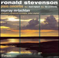 Ronald Stevenson: Piano Concertos No. 1 Faust Triptych,  No. 2 The Continents - Murray McLachlan (piano); Chetham Symphony Orchestra; Julian Clayton (conductor)