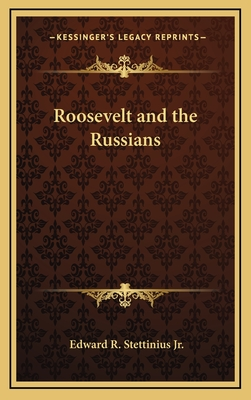 Roosevelt and the Russians - Stettinius, Edward Reilly, Jr.