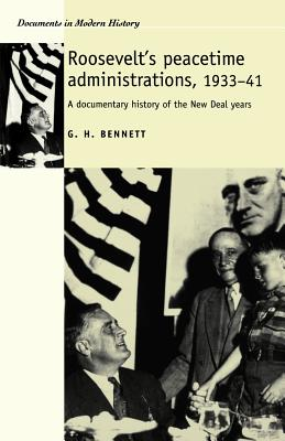 Roosevelts Peacetime Administrations, 1933-41: A Documentary History - Bennett, G Harry