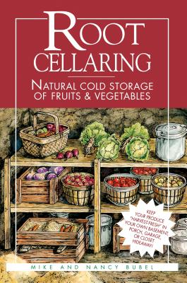 Root Cellaring: Natural Cold Storage of Fruits & Vegetables - Bubel, Mike, and Art, Pam (Editor), and Bubel, Nancy