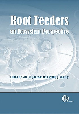 Root Feeders: An Ecosystem Perspective - Johnson, Scott N, and Murray, Phillip J