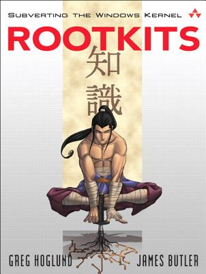 Rootkits: Subverting the Windows Kernel - Hoglund, Greg, and Butler, Jamie