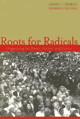 Roots for Radicals: Organizing for Power, Action, and Justice - Chambers, Edward T