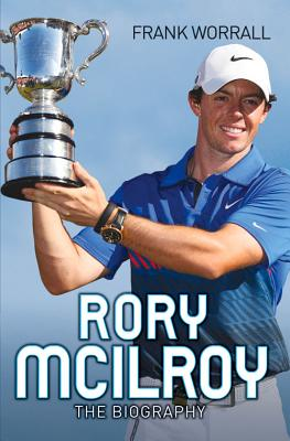 Rory McIlroy: The Biography - Worrall, Frank