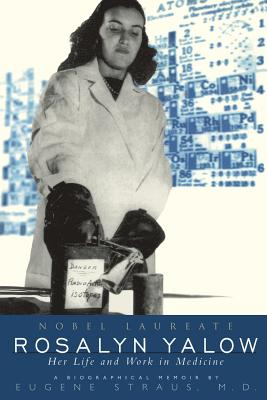 Rosalyn Yalow: Novel Laureate Her Life and Work in Medicine - Straus, Eugene, M.D.