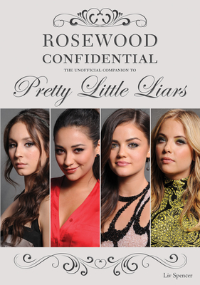 Rosewood Confidential: The Unofficial Companion to Pretty Little Liars - Spencer, Liv