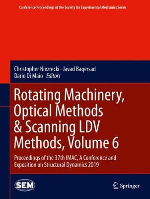 Rotating Machinery, Optical Methods & Scanning LDV Methods, Volume 6: Proceedings of the 37th Imac, a Conference and Exposition on Structural Dynamics 2019 - Niezrecki, Christopher (Editor), and Baqersad, Javad (Editor), and Di Maio, Dario (Editor)