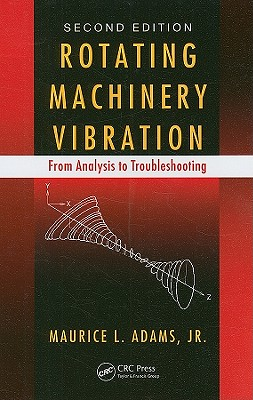 Rotating Machinery Vibration: From Analysis to Troubleshooting - Adams, Maurice L, Jr.