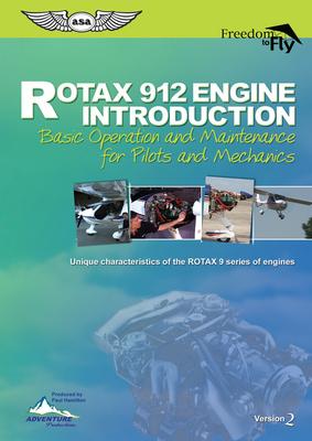 Rotax 912 Engine Introduction: Basic Operation and Maintenance for Pilots and Mechanics - Hamilton, Paul (Creator)