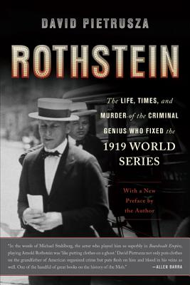 Rothstein: The Life, Times, and Murder of the Criminal Genius Who Fixed the 1919 World Series - Pietrusza, David