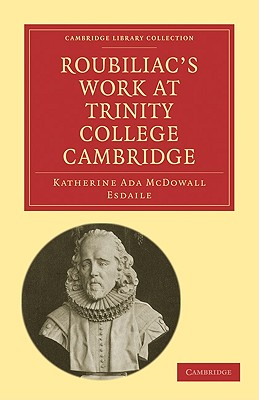 Roubiliac's Work at Trinity College Cambridge - Esdaile, Katharine Ada McDowall, and Esdaile, Katherine Ada McDowall, and Katherine Ada McDowall, Esdaile