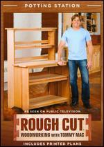 Rough Cut - Woodworking with Tommy Mac: Potting Station
