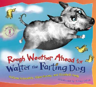 Rough Weather Ahead for Walter the Farting Dog - Kotzwinkle, William, and Murray, Glenn, and Gundy, Elizabeth