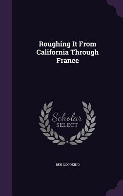 Roughing It from California Through France - Goodkind, Ben