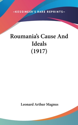 Roumania's Cause and Ideals (1917) - Magnus, Leonard Arthur