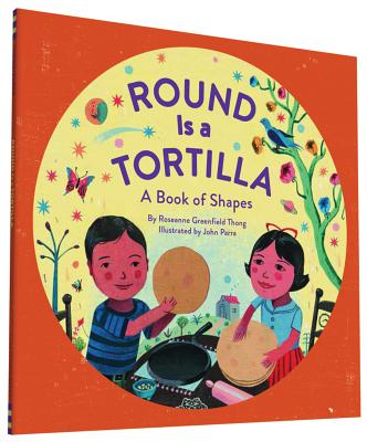 Round Is a Tortilla: A Book of Shapes - Thong, Roseanne