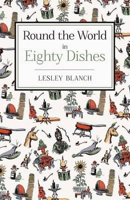 Round the World in Eighty Dishes - Blanch, Lesley