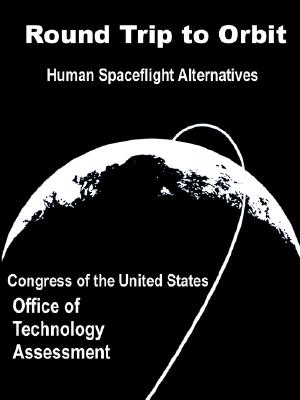 Round Trip to Orbit: Human Spaceflight Alternatives - Congress of the United States Office of