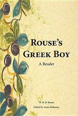 Rouse's Greek Boy: A Reader - Rouse, William Henry Denham, and Mahoney, Anne (Editor)