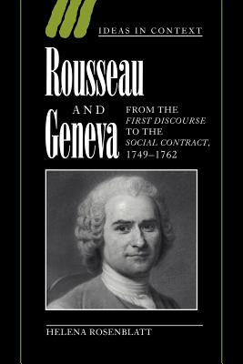 Rousseau and Geneva: From the First Discourse to the Social Contract, 1749-1762 - Rosenblatt, Helena