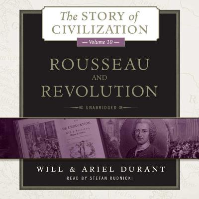 Rousseau and Revolution: A History of Civilization in France, England, and Germany from 1756, and in the Remainder of Europe from 1715 to 1789 - Durant, Will, and Durant, Ariel, and Rudnicki, Stefan (Read by)