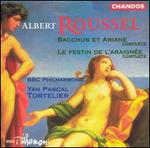 Roussel: Bacchus et Ariane; Le Festin de l'Araignée