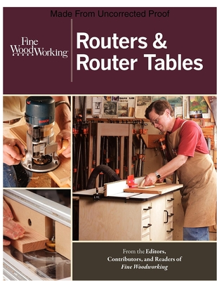 """Routers & Router Tables - Fine Homebuilding (Editor), and """"Fine Woodworking"""" (Editor)"""