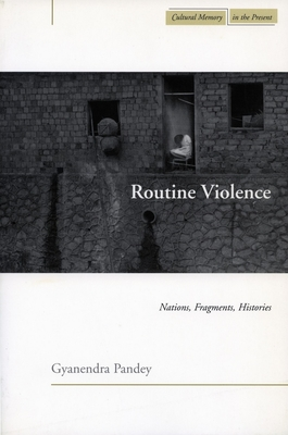 Routine Violence: Nations, Fragments, Histories - Pandey, Gyanendra