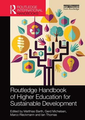 Routledge Handbook of Higher Education for Sustainable Development - Barth, Matthias (Editor), and Michelsen, Gerd (Editor), and Rieckmann, Marco (Editor)