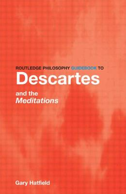 Routledge Philosophy Guidebook to Descartes and the Meditations - Hatfield, Gary