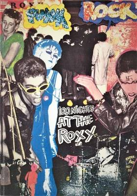 ROXY 100 Nights at the Roxy: Punk London 1976-77 1977 - Czezowski, Andrew, and Carrington, Susan (Introduction by), and Ridgers, Derek (Photographer)
