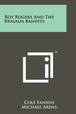 Roy Rogers and the Brasada Bandits - Fannin, Cole, and Arens, Michael (Illustrator)