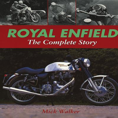 Royal Enfield: The Complete Story - Walker, Mick