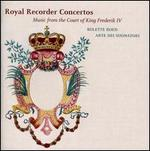 Royal Recorder Concertos: Music from the Court of King Frederik IV