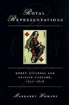 Royal Representations: Queen Victoria and British Culture, 1837-1876 - Homans, Margaret